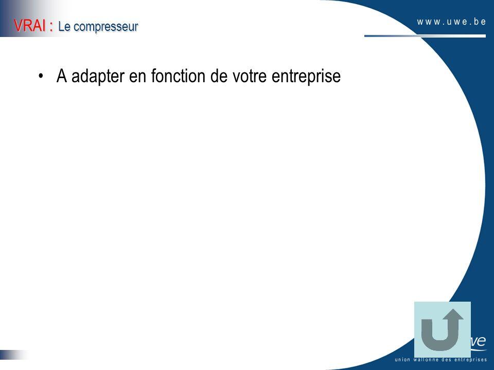 VRAI : Le compresseur A adapter en fonction de votre entreprise