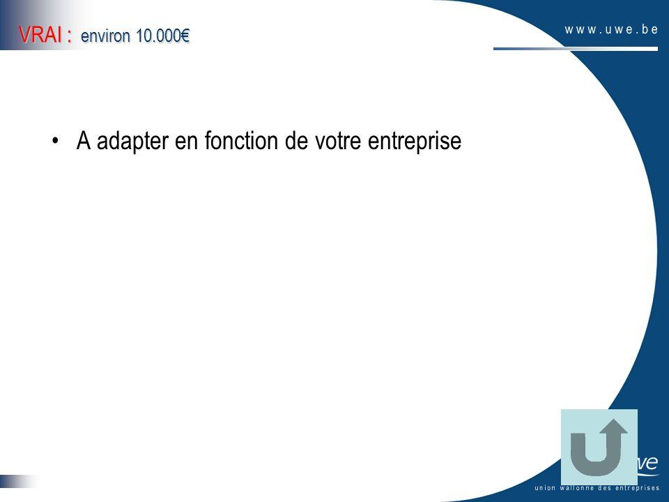 VRAI : environ 10.000 A adapter en fonction de votre entreprise
