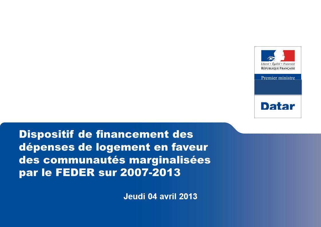 Dispositif de financement des dépenses de logement en faveur des communautés marginalisées par le FEDER sur 2007-2013 Jeudi 04 avril 2013