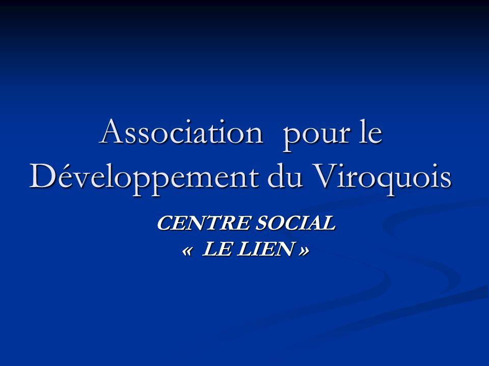 Association pour le Développement du Viroquois CENTRE SOCIAL « LE LIEN »