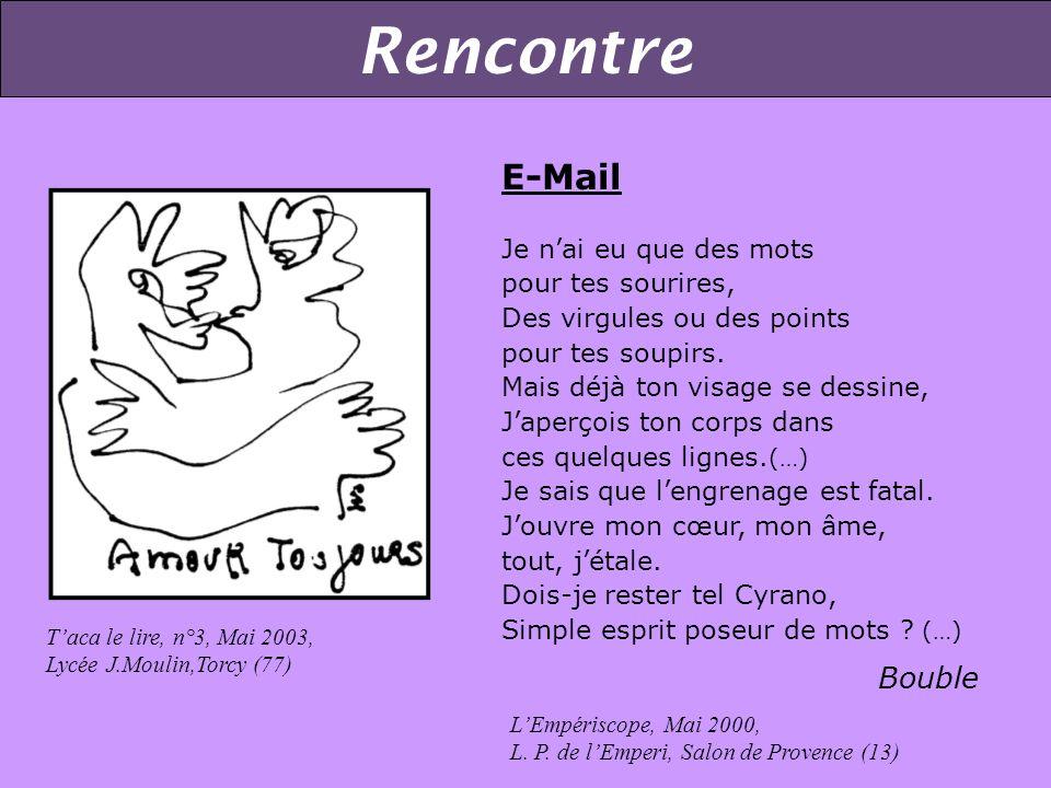 Rencontre Taca le lire, n°3, Mai 2003, Lycée J.Moulin,Torcy (77) E-Mail Je nai eu que des mots pour tes sourires, Des virgules ou des points pour tes soupirs.