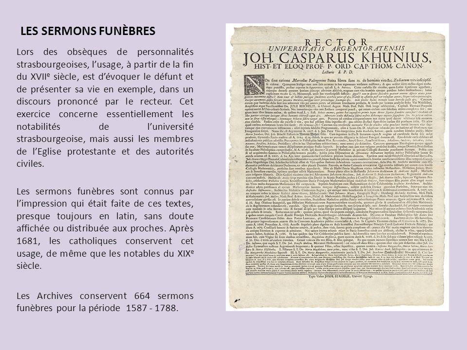 LES SERMONS FUNÈBRES Lors des obsèques de personnalités strasbourgeoises, lusage, à partir de la fin du XVII e siècle, est dévoquer le défunt et de pr