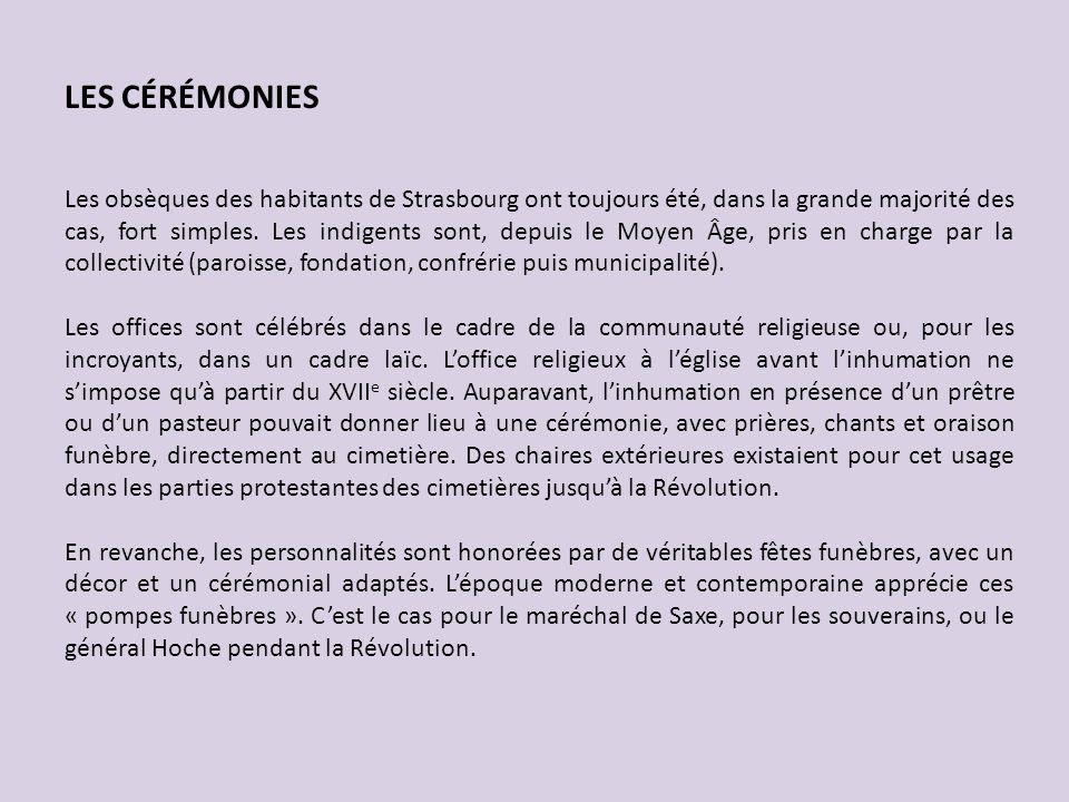LES CÉRÉMONIES Les obsèques des habitants de Strasbourg ont toujours été, dans la grande majorité des cas, fort simples. Les indigents sont, depuis le