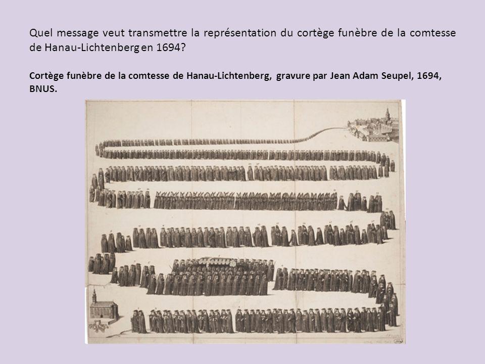 Quel message veut transmettre la représentation du cortège funèbre de la comtesse de Hanau-Lichtenberg en 1694? Cortège funèbre de la comtesse de Hana