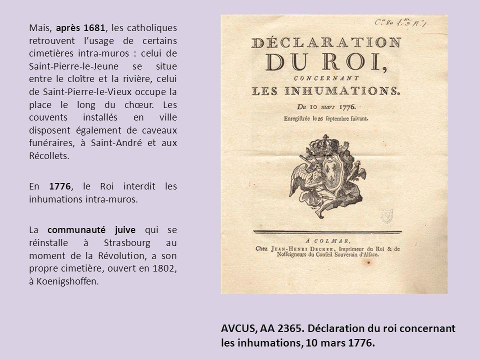AVCUS, AA 2365. Déclaration du roi concernant les inhumations, 10 mars 1776. Mais, après 1681, les catholiques retrouvent lusage de certains cimetière