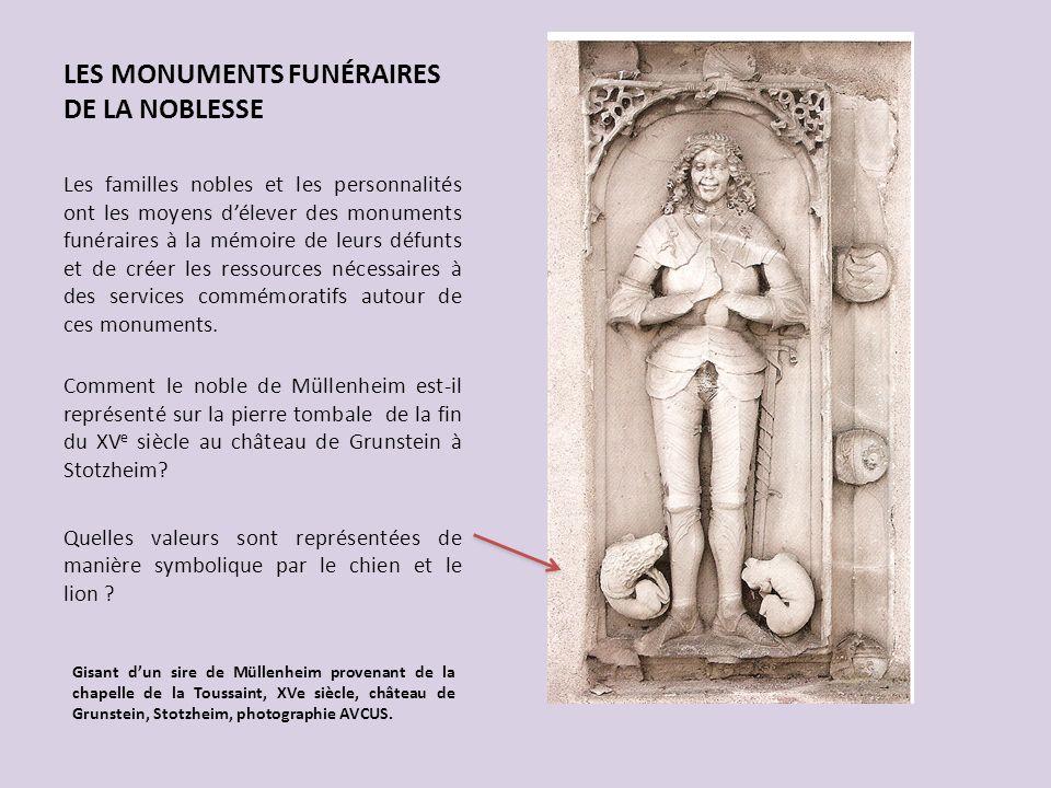 LES MONUMENTS FUNÉRAIRES DE LA NOBLESSE Les familles nobles et les personnalités ont les moyens délever des monuments funéraires à la mémoire de leurs