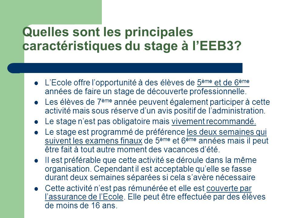 Quelles sont les principales caractéristiques du stage à lEEB3? LEcole offre lopportunité à des élèves de 5 ème et de 6 ème années de faire un stage d