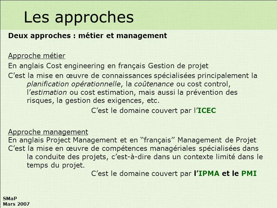SMaP Mars 2007 Deux approches : métier et management Approche métier En anglais Cost engineering en français Gestion de projet Cest la mise en œuvre d