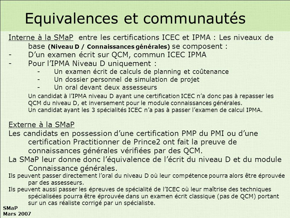 SMaP Mars 2007 Interne à la SMaP entre les certifications ICEC et IPMA : Les niveaux de base (Niveau D / Connaissances générales) se composent : -Dun