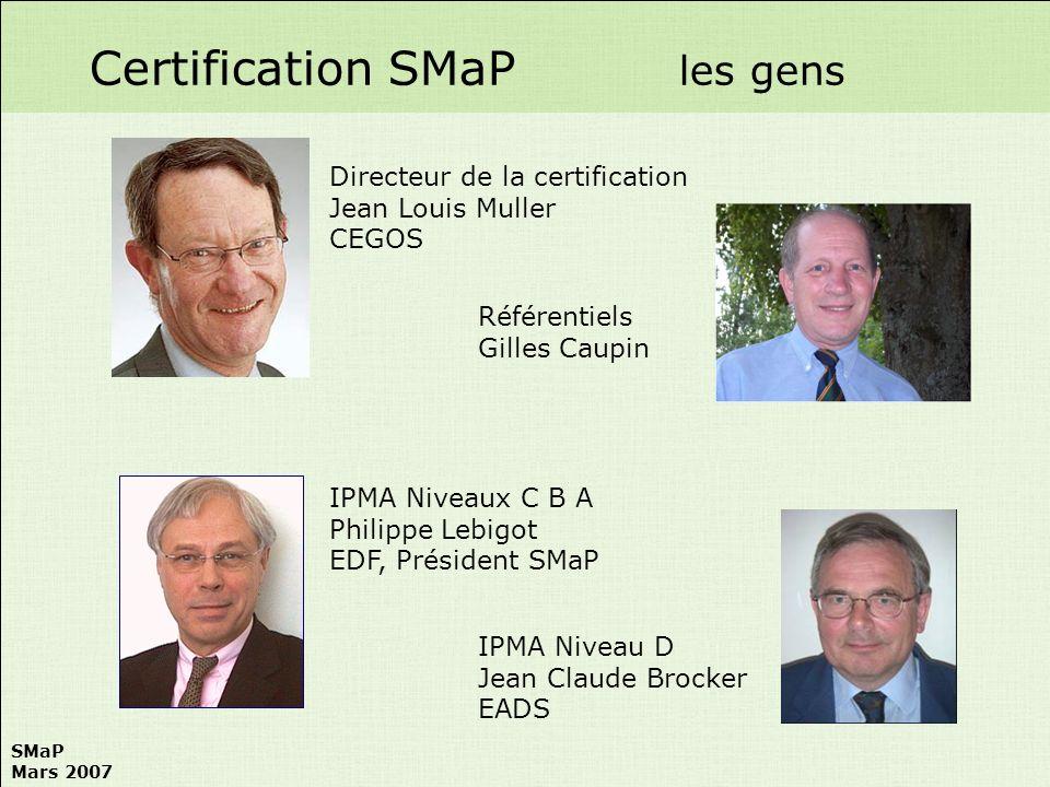 SMaP Mars 2007 Certification SMaP les gens Référentiels Gilles Caupin IPMA Niveau D Jean Claude Brocker EADS Directeur de la certification Jean Louis