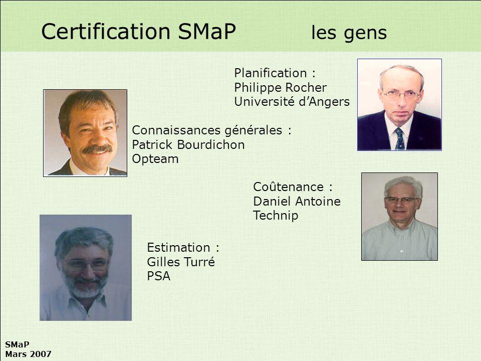 SMaP Mars 2007 Certification SMaP les gens Coûtenance : Daniel Antoine Technip Planification : Philippe Rocher Université dAngers Connaissances généra