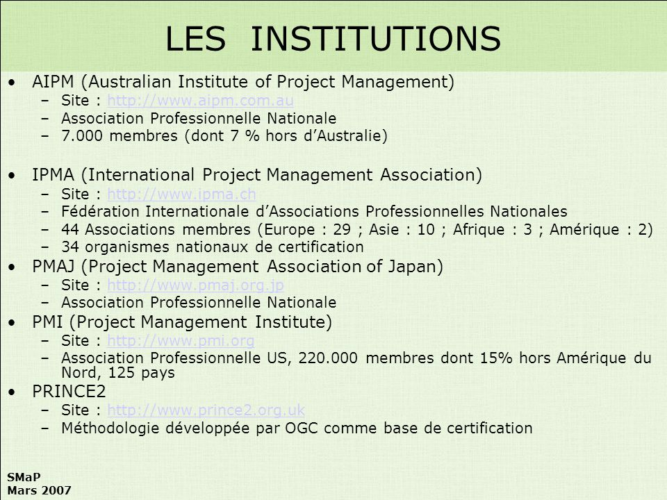 SMaP Mars 2007 AIPM (Australian Institute of Project Management) –Site : http://www.aipm.com.auhttp://www.aipm.com.au –Association Professionnelle Nat