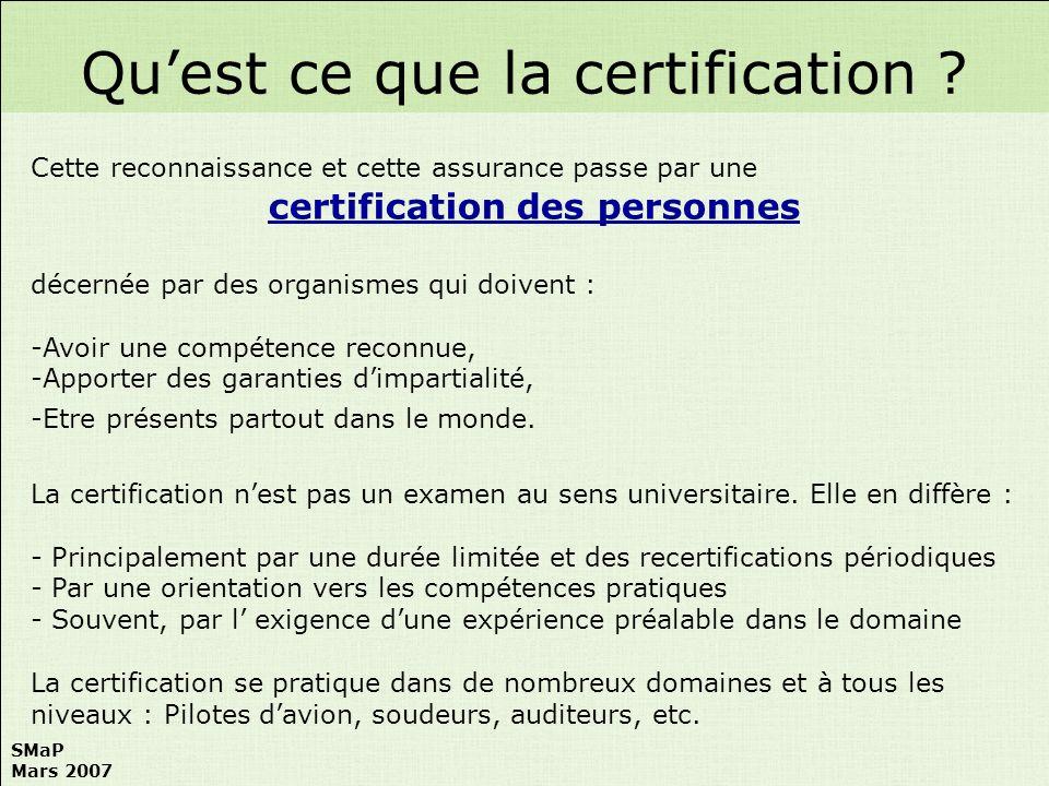 SMaP Mars 2007 Cette reconnaissance et cette assurance passe par une certification des personnes décernée par des organismes qui doivent : -Avoir une