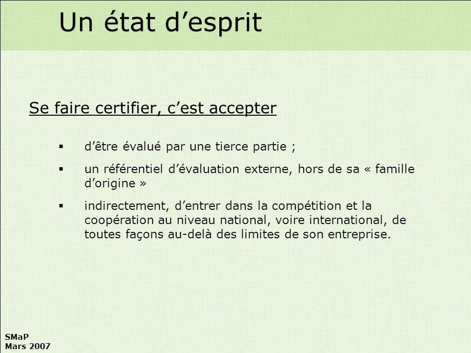 SMaP Mars 2007 Se faire certifier, cest accepter dêtre évalué par une tierce partie ; un référentiel dévaluation externe, hors de sa « famille dorigin