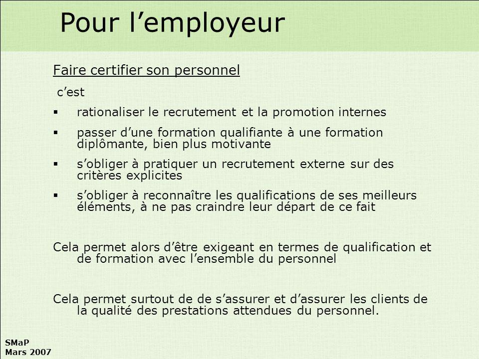 SMaP Mars 2007 Travailler avec une entreprise qui emploie du personnel certifié cest une indication sur la qualité de la formation des personnels mis à disposition.