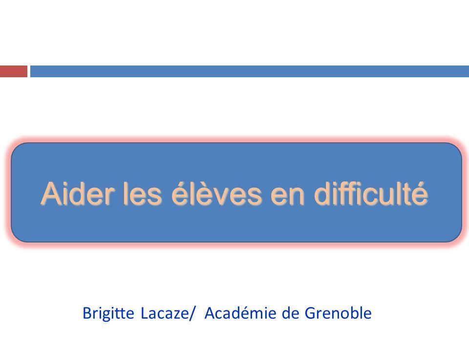 Aider les élèves en difficulté Brigitte Lacaze/ Académie de Grenoble