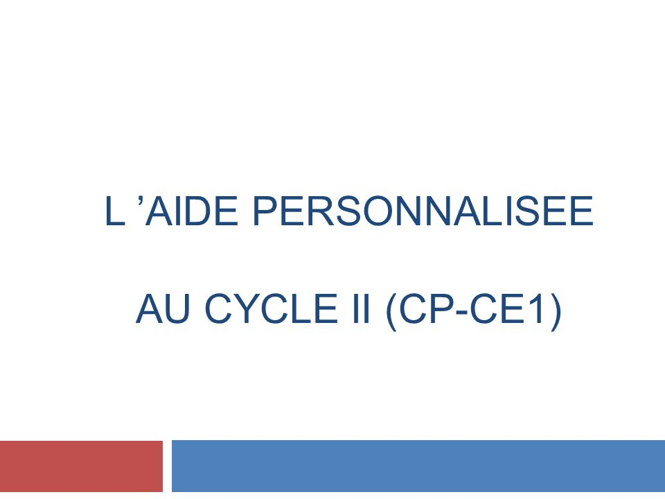 L AIDE PERSONNALISEE AU CYCLE II (CP-CE1)