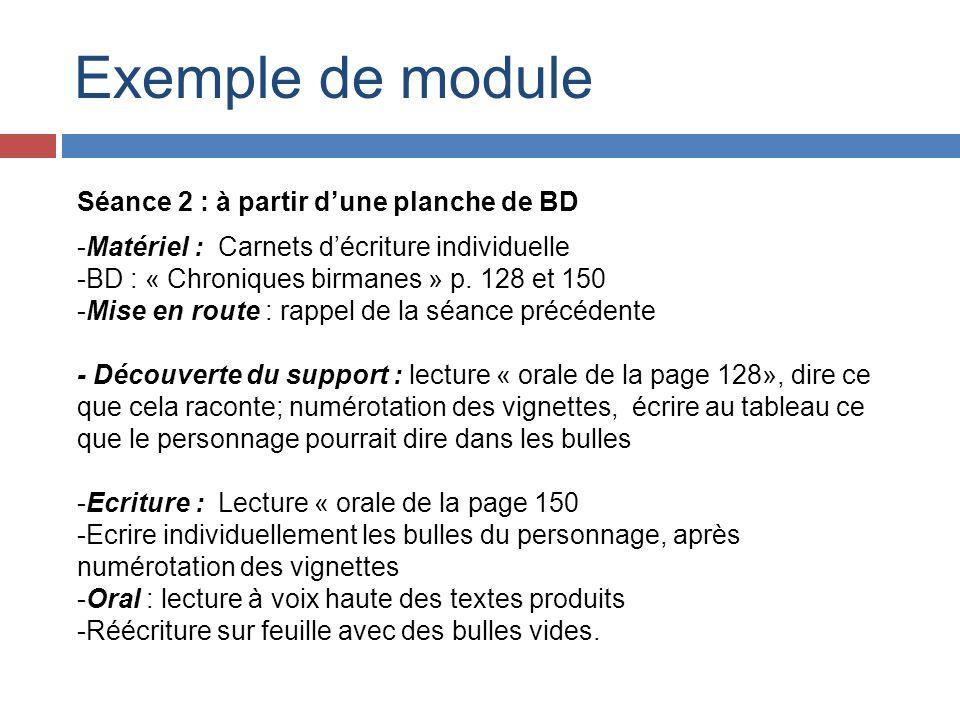 Exemple de module Séance 2 : à partir dune planche de BD -Matériel : Carnets décriture individuelle -BD : « Chroniques birmanes » p. 128 et 150 -Mise