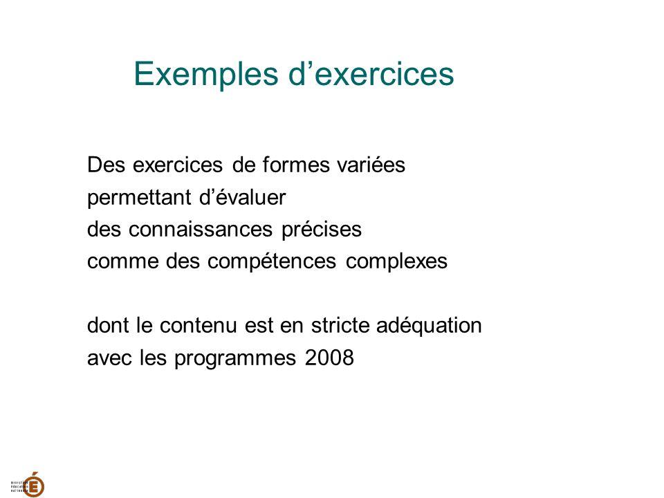 Des exercices de formes variées permettant dévaluer des connaissances précises comme des compétences complexes dont le contenu est en stricte adéquati