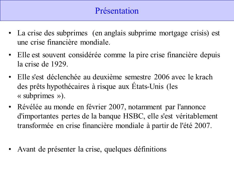 Présentation La crise des subprimes (en anglais subprime mortgage crisis) est une crise financière mondiale. Elle est souvent considérée comme la pire