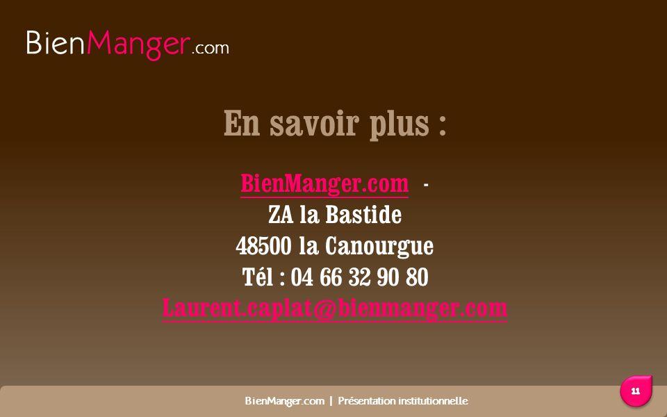 BienManger.com | Présentation institutionnelle BienManger.com En savoir plus : BienManger.comBienManger.com - ZA la Bastide 48500 la Canourgue Tél : 04 66 32 90 80 Laurent.caplat@bienmanger.com