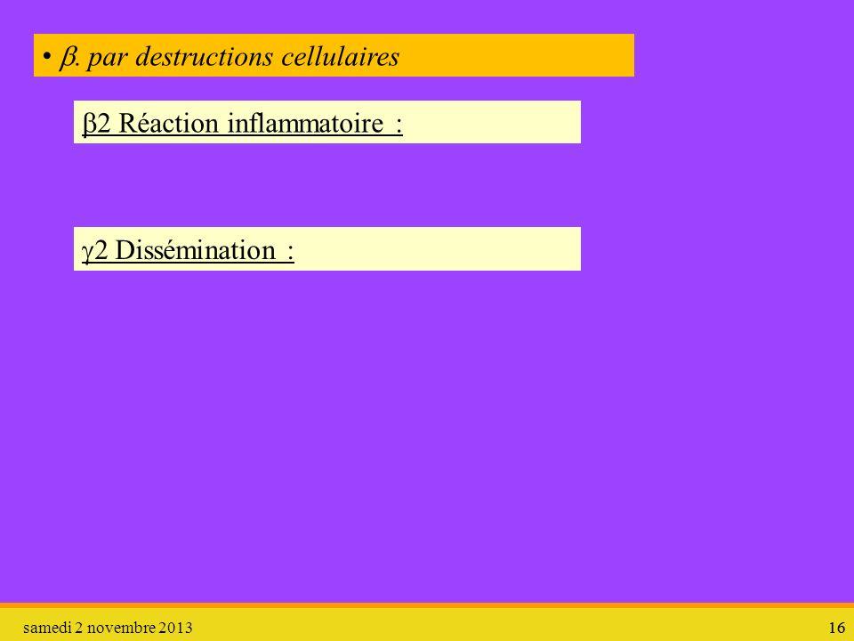 samedi 2 novembre 201316. par destructions cellulaires 2 Réaction inflammatoire : 2 Dissémination :