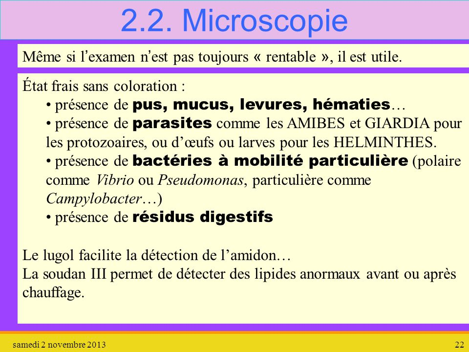 samedi 2 novembre 201322 2.2. Microscopie Même si l examen n est pas toujours « rentable », il est utile. État frais sans coloration : présence de pus
