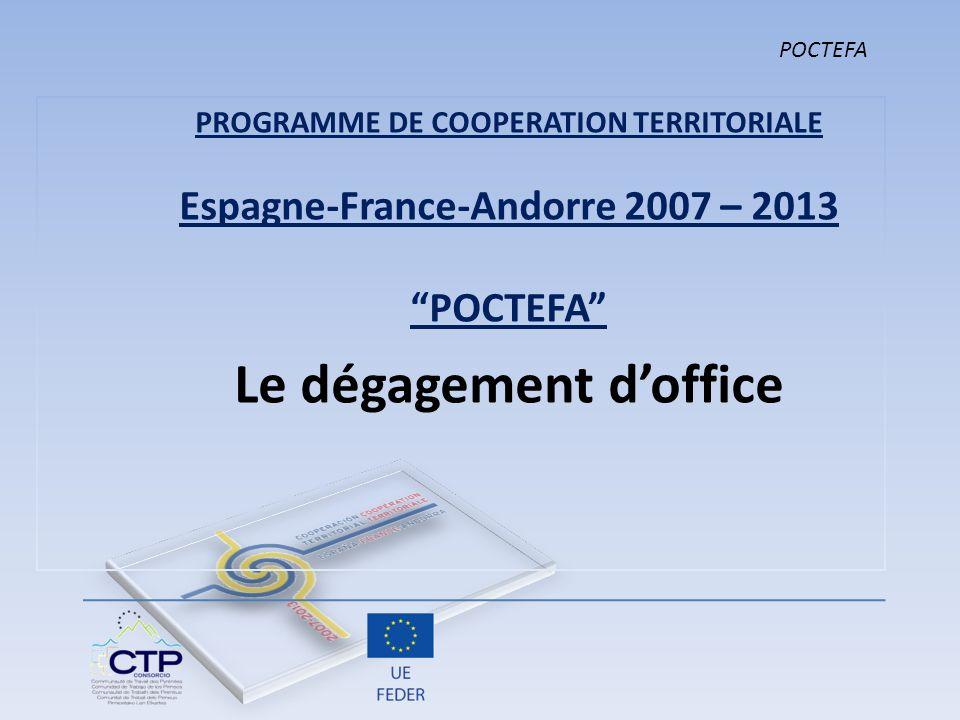 Article 93 du règlement (CE) 1083/2006 « La part dun engagement qui na pas été réglée par lacompte ou pour laquelle aucune demande de paiement … na été présentée à la Commission à lissue de la deuxième année suivante celle de lengagement …est dégagée doffice par la Commission… » POCTEFA