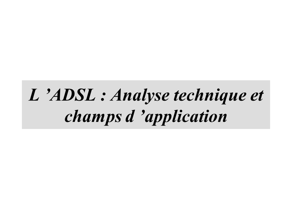 L ADSL : Analyse technique et champs d application