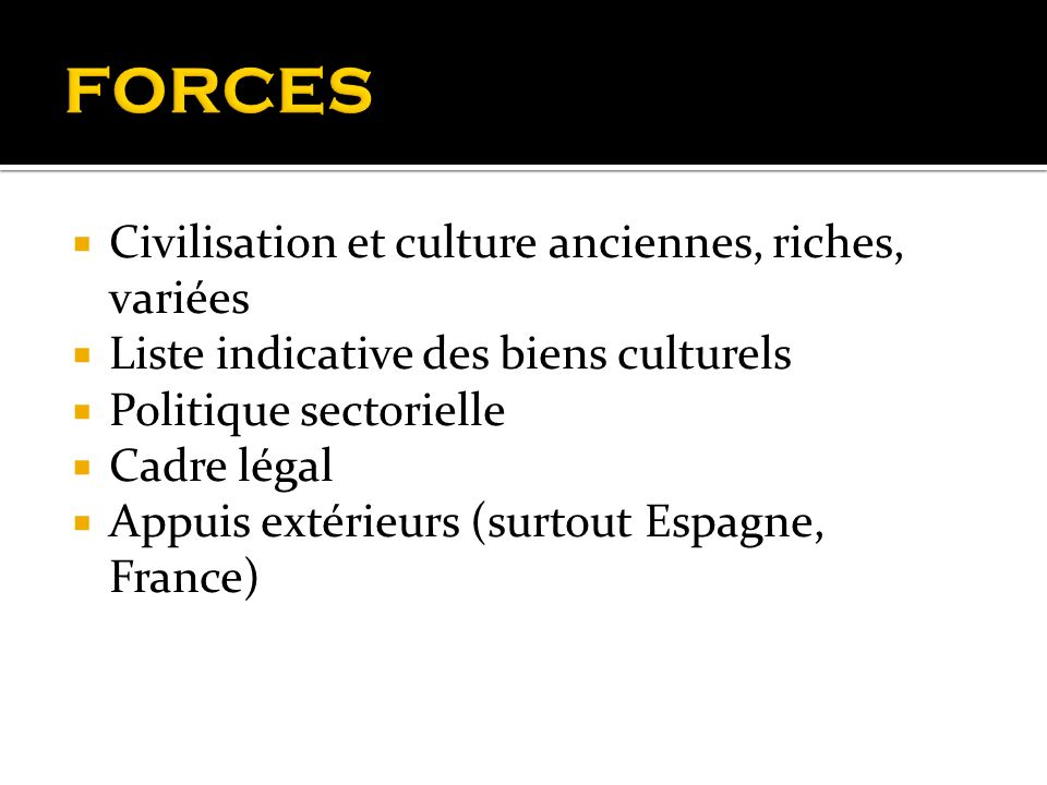 Civilisation et culture anciennes, riches, variées Liste indicative des biens culturels Politique sectorielle Cadre légal Appuis extérieurs (surtout E