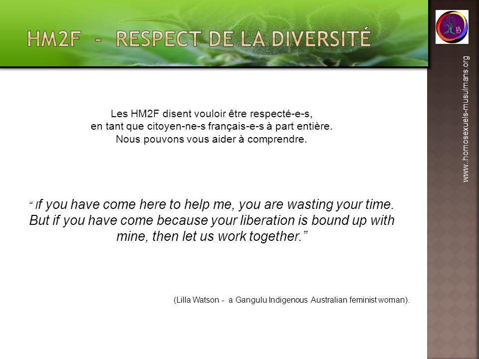 www..homosexuels-musulmans.org Les HM2F disent vouloir être respecté-e-s, en tant que citoyen-ne-s français-e-s à part entière. Nous pouvons vous aide