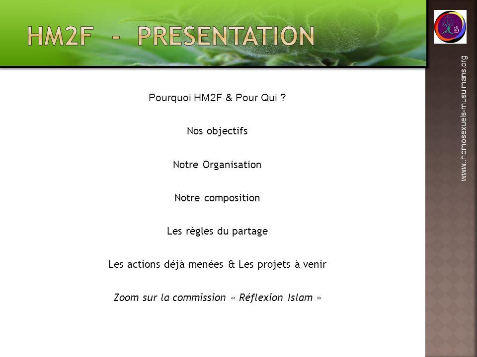 www..homosexuels-musulmans.org Pourquoi HM2F & Pour Qui ? Nos objectifs Notre Organisation Notre composition Les règles du partage Les actions déjà me