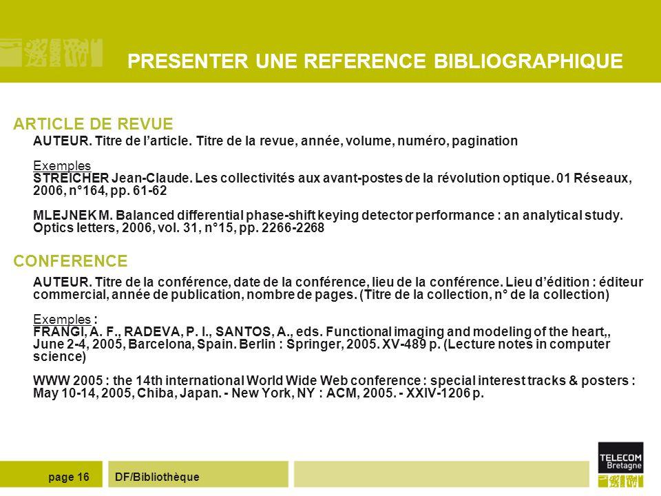 DF/Bibliothèquepage 15 PRESENTER UNE REFERENCE BIBLIOGRAPHIQUE LIVRE (support papier ) AUTEUR. Titre du livre. Tomaison. Edition. Lieu de publication