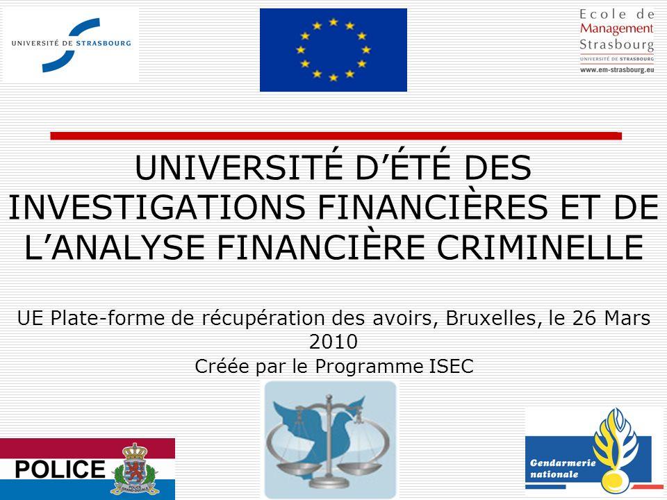 UNIVERSITÉ DÉTÉ DES INVESTIGATIONS FINANCIÈRES ET DE LANALYSE FINANCIÈRE CRIMINELLE UE Plate-forme de récupération des avoirs, Bruxelles, le 26 Mars 2