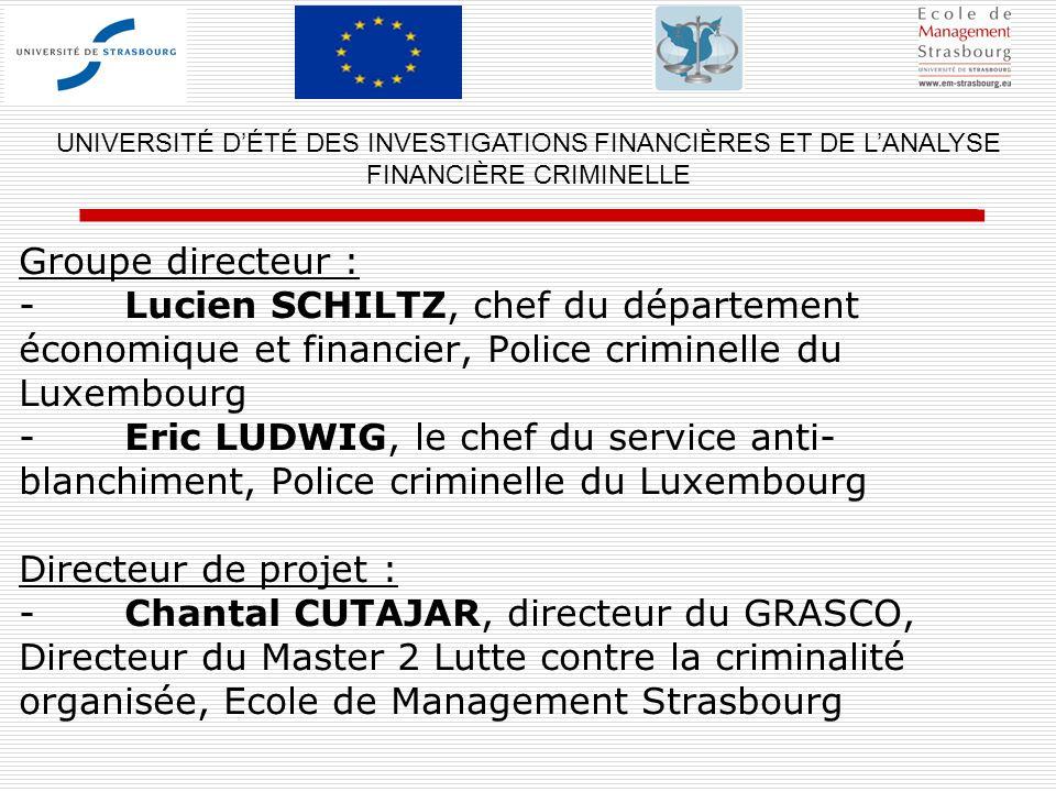 Groupe directeur : -Lucien SCHILTZ, chef du département économique et financier, Police criminelle du Luxembourg - Eric LUDWIG, le chef du service ant