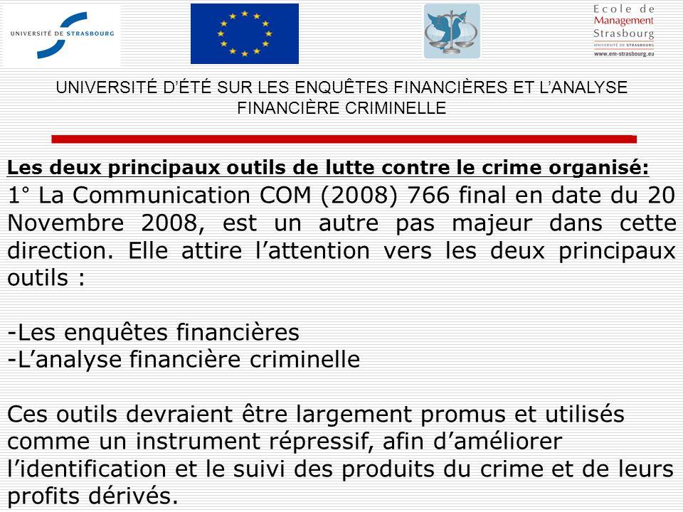Les deux principaux outils de lutte contre le crime organisé: UNIVERSITÉ DÉTÉ SUR LES ENQUÊTES FINANCIÈRES ET LANALYSE FINANCIÈRE CRIMINELLE 1° La Com