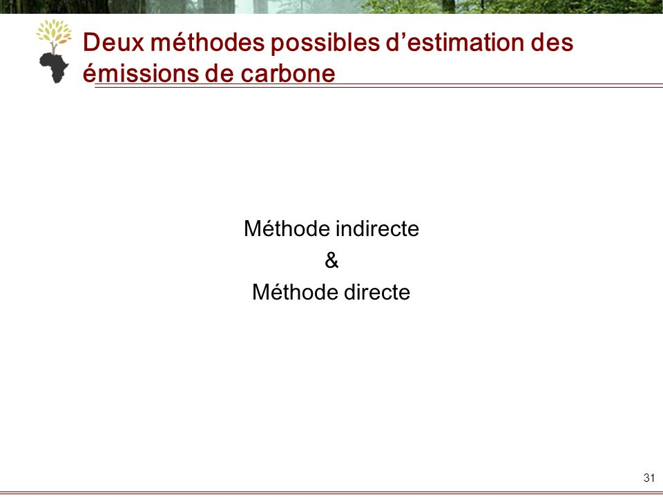 Deux méthodes possibles destimation des émissions de carbone Méthode indirecte & Méthode directe 31