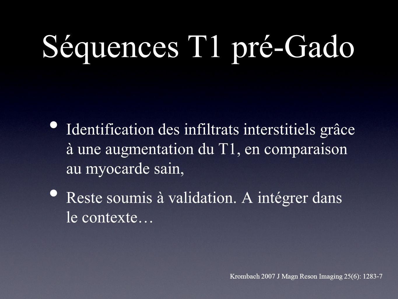 Séquences T1 pré-Gado Identification des infiltrats interstitiels grâce à une augmentation du T1, en comparaison au myocarde sain, Reste soumis à vali