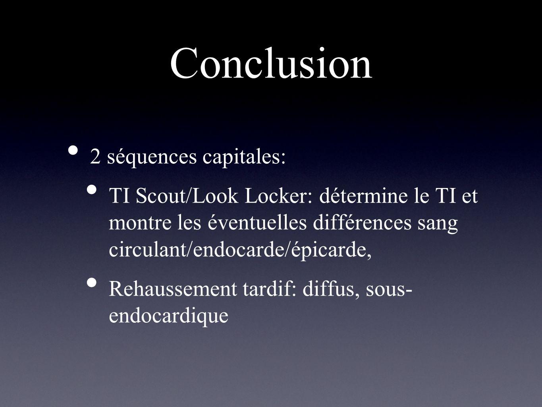 Conclusion 2 séquences capitales: TI Scout/Look Locker: détermine le TI et montre les éventuelles différences sang circulant/endocarde/épicarde, Rehau