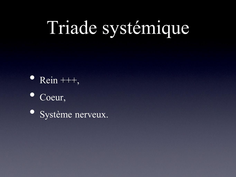 Triade systémique Rein +++, Coeur, Système nerveux.