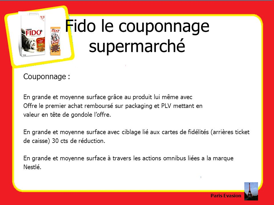 Fido le couponnage supermarché Couponnage : En grande et moyenne surface grâce au produit lui même avec Offre le premier achat remboursé sur packaging