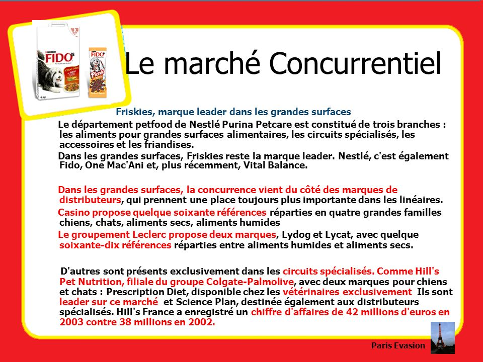 Le marché Concurrentiel Friskies, marque leader dans les grandes surfaces Le département petfood de Nestlé Purina Petcare est constitué de trois branc