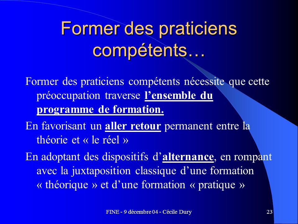 FINE - 9 décembre 04 - Cécile Dury23 Former des praticiens compétents… Former des praticiens compétents nécessite que cette préoccupation traverse len