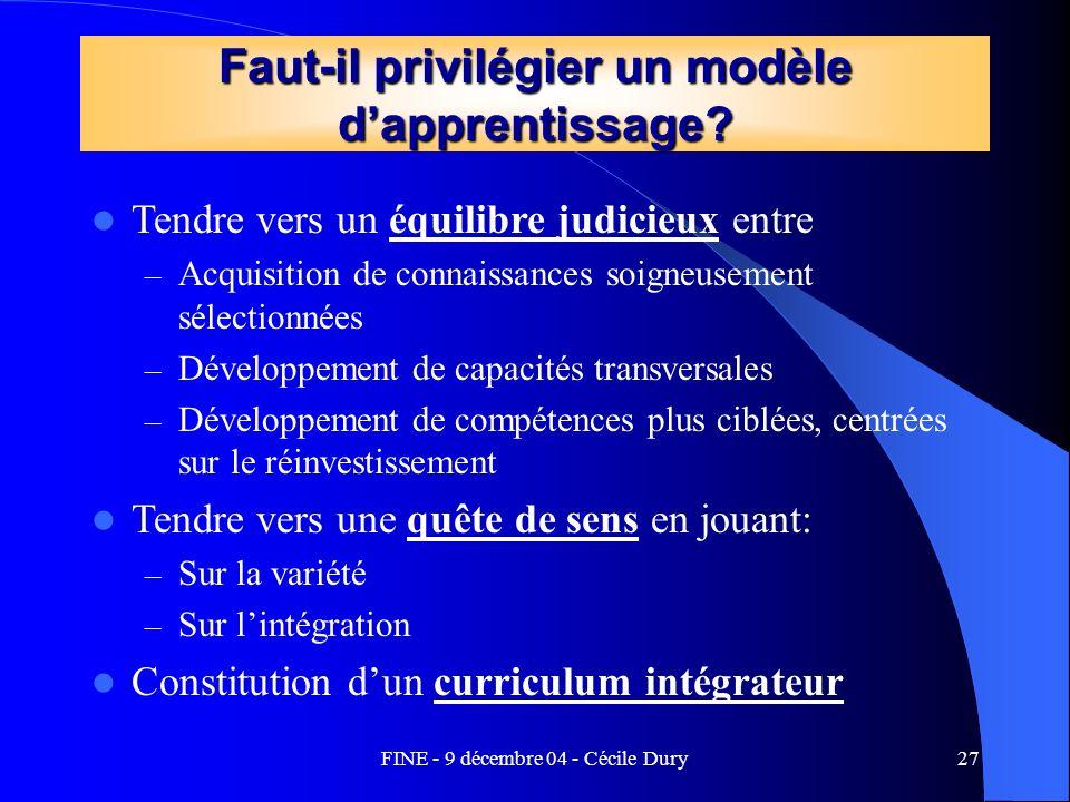 FINE - 9 décembre 04 - Cécile Dury27 Faut-il privilégier un modèle dapprentissage? Tendre vers un équilibre judicieux entre – Acquisition de connaissa