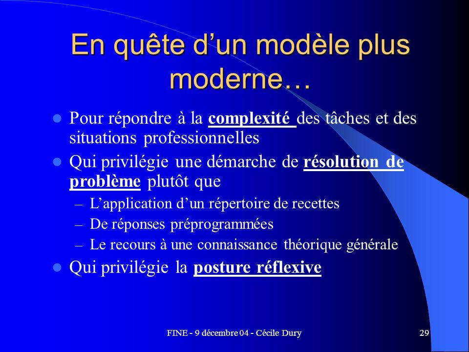 FINE - 9 décembre 04 - Cécile Dury29 En quête dun modèle plus moderne… Pour répondre à la complexité des tâches et des situations professionnelles Qui