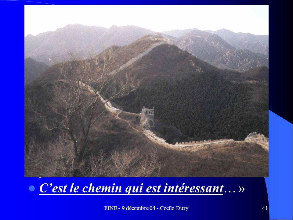 FINE - 9 décembre 04 - Cécile Dury41 Articuler ces deux logiques dans la cohérence et concevoir une construction de significations « Ainsi, le métier