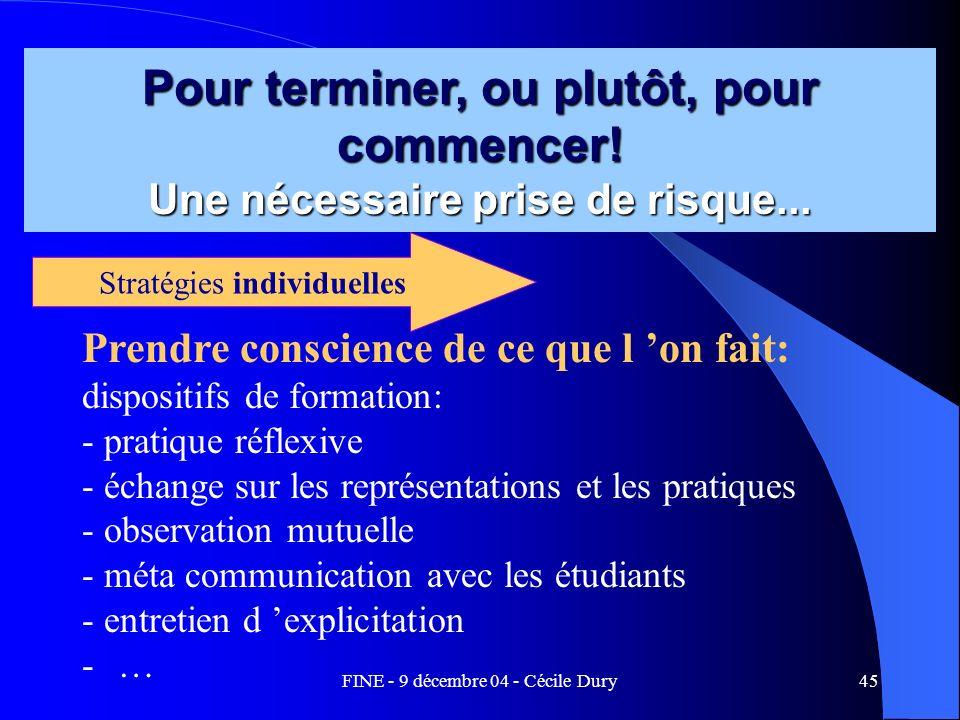 FINE - 9 décembre 04 - Cécile Dury45 Pour terminer, ou plutôt, pour commencer! Une nécessaire prise de risque... Prendre conscience de ce que l on fai