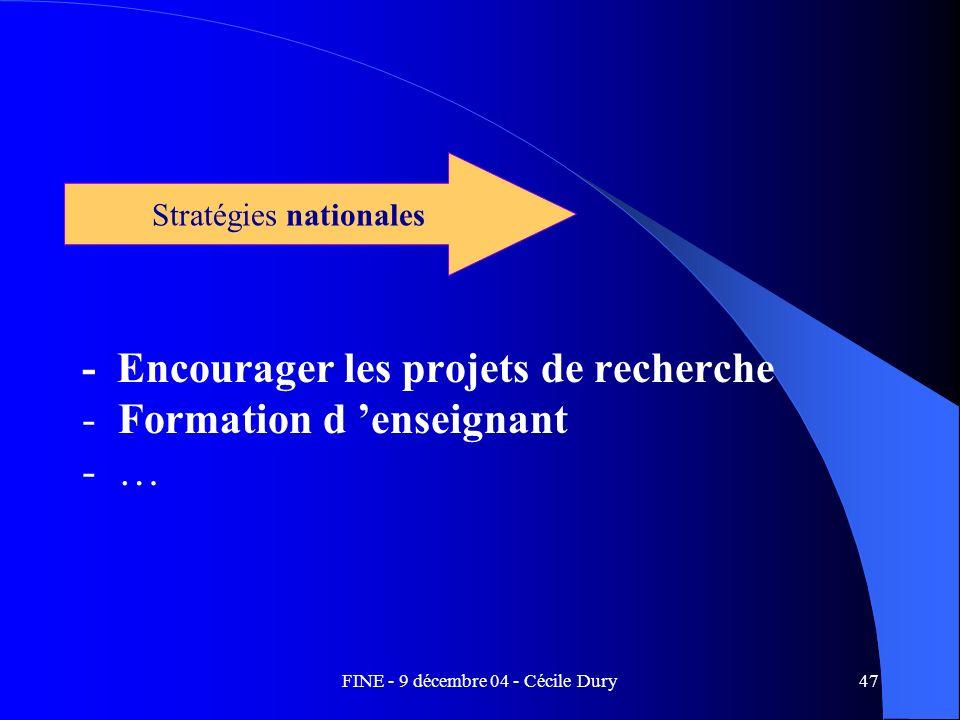 FINE - 9 décembre 04 - Cécile Dury47 - Encourager les projets de recherche -Formation d enseignant -… Stratégies nationales