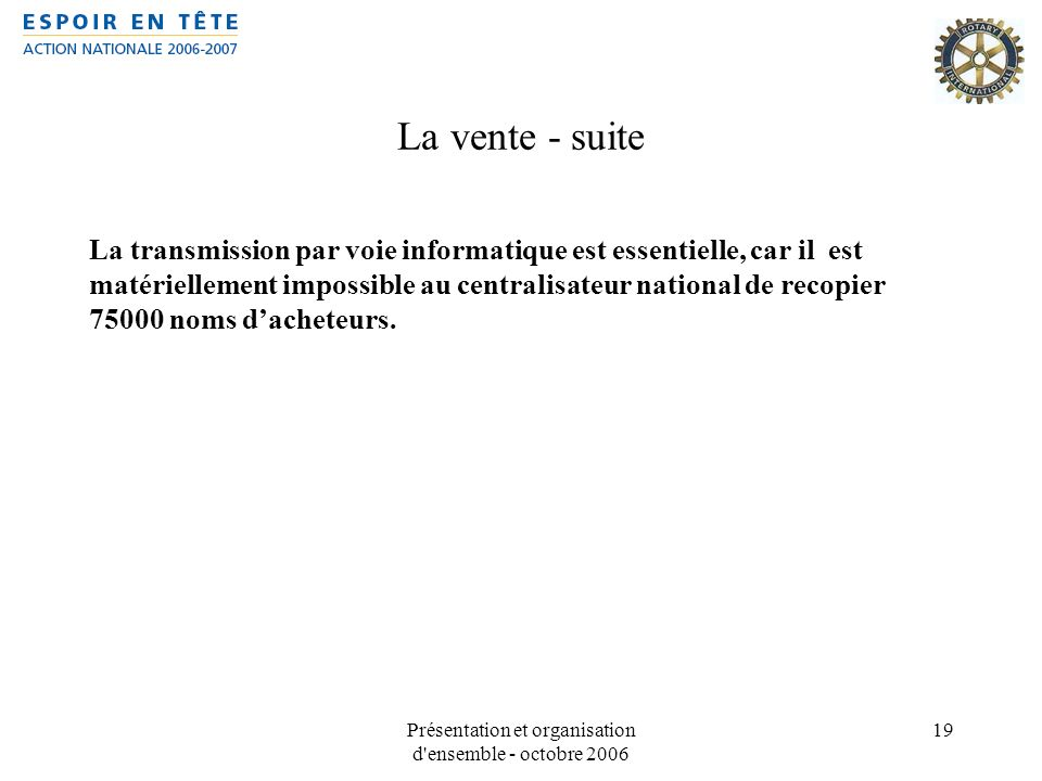Présentation et organisation d'ensemble - octobre 2006 19 La vente - suite La transmission par voie informatique est essentielle, car il est matériell