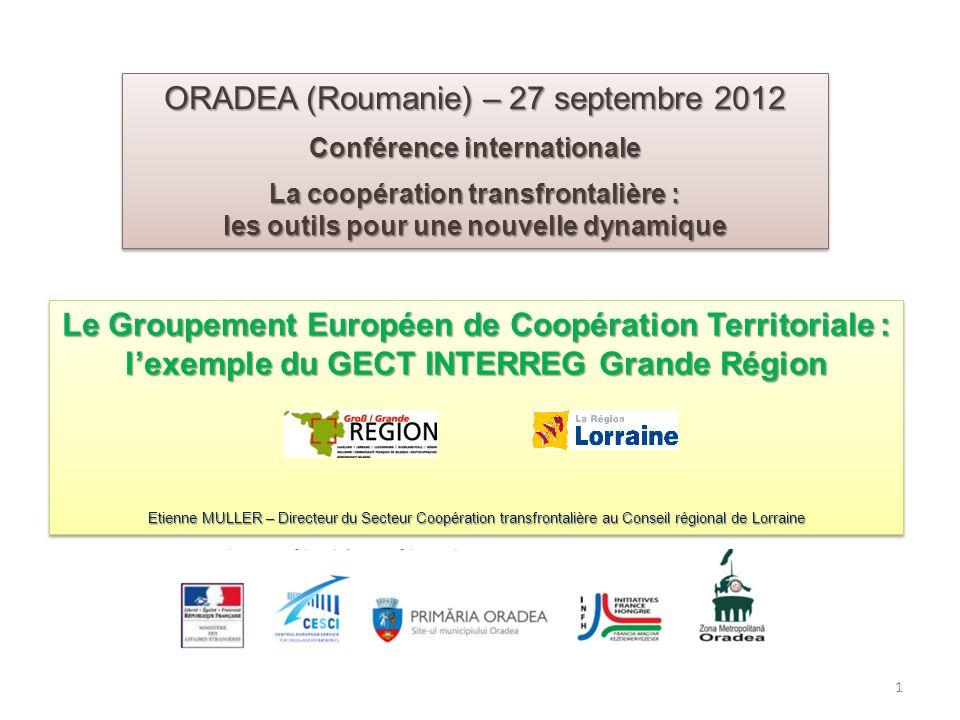 ORADEA (Roumanie) – 27 septembre 2012 Conférence internationale La coopération transfrontalière : les outils pour une nouvelle dynamique ORADEA (Rouma